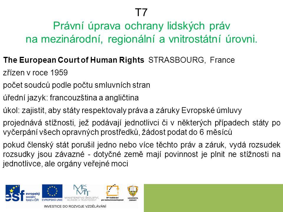 T7 Právní úprava ochrany lidských práv na mezinárodní, regionální a vnitrostátní úrovni. The European Court of Human Rights STRASBOURG, France zřízen