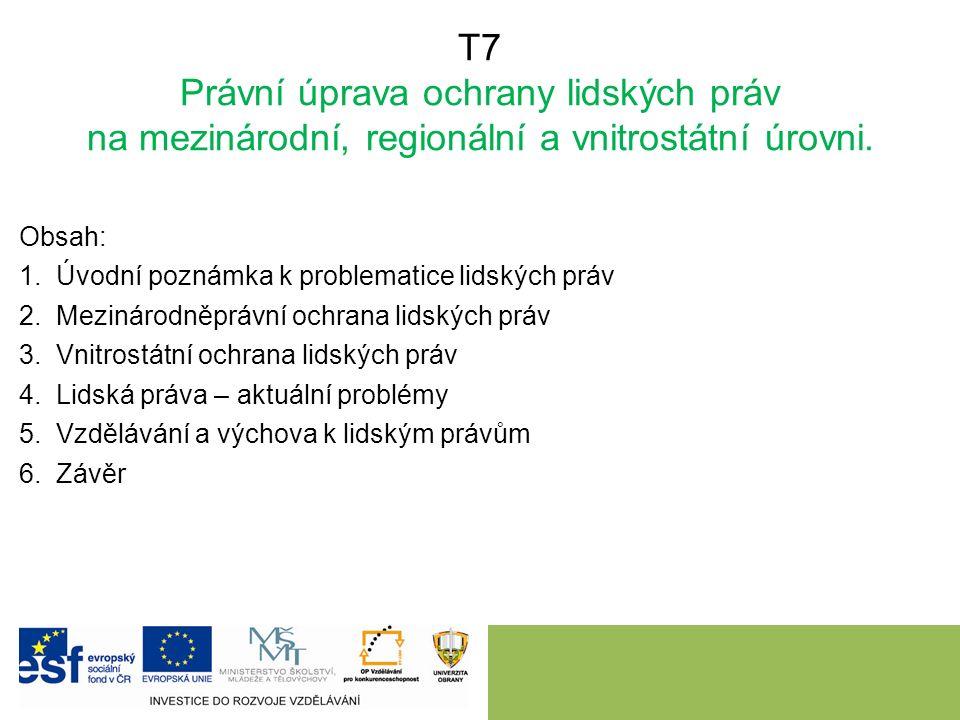 T7 Právní úprava ochrany lidských práv na mezinárodní, regionální a vnitrostátní úrovni. Obsah: 1.Úvodní poznámka k problematice lidských práv 2.Mezin