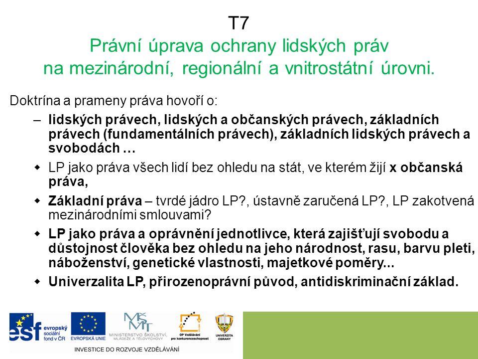 T7 Právní úprava ochrany lidských práv na mezinárodní, regionální a vnitrostátní úrovni.