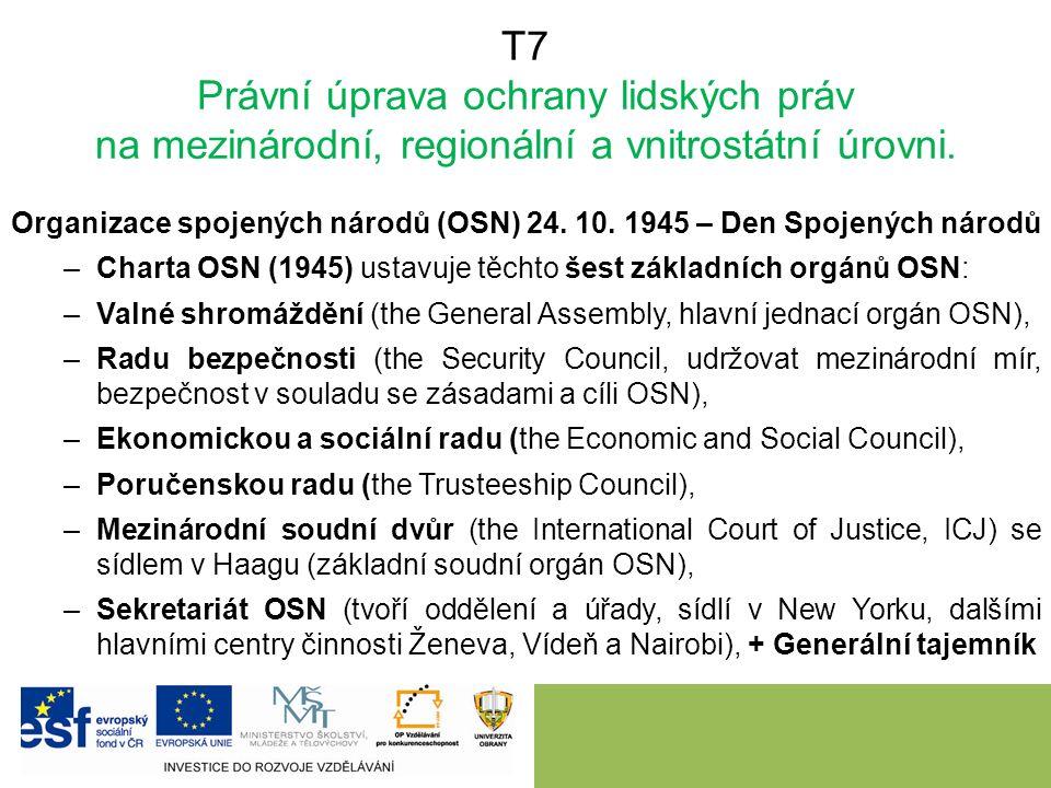 T7 Právní úprava ochrany lidských práv na mezinárodní, regionální a vnitrostátní úrovni. Organizace spojených národů (OSN) 24. 10. 1945 – Den Spojenýc