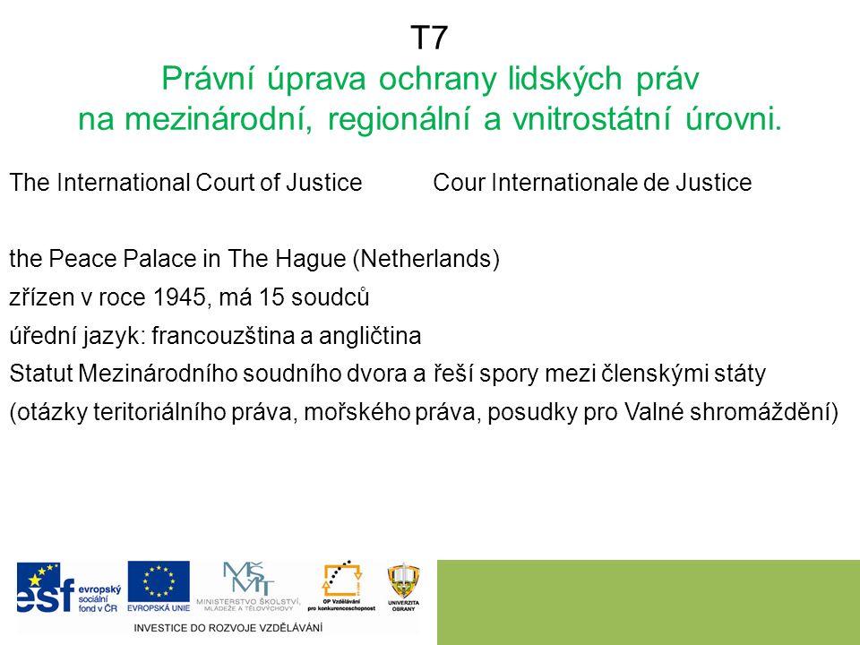 T7 Právní úprava ochrany lidských práv na mezinárodní, regionální a vnitrostátní úrovni. The International Court of Justice Cour Internationale de Jus