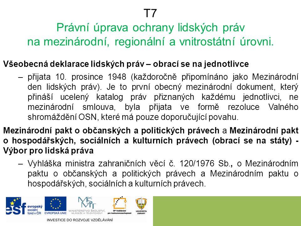 T7 Právní úprava ochrany lidských práv na mezinárodní, regionální a vnitrostátní úrovni. Všeobecná deklarace lidských práv – obrací se na jednotlivce