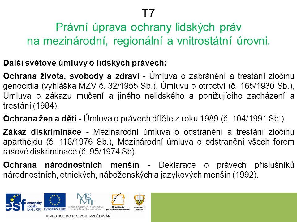 T7 Právní úprava ochrany lidských práv na mezinárodní, regionální a vnitrostátní úrovni. Další světové úmluvy o lidských právech: Ochrana života, svob