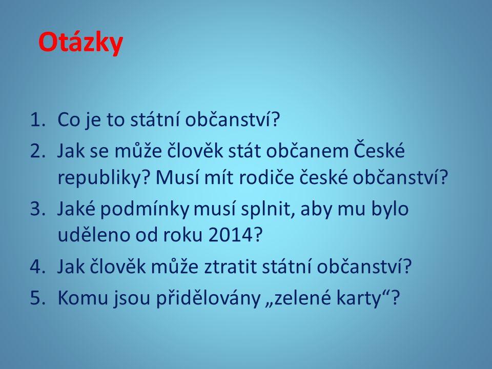 Otázky 1.Co je to státní občanství. 2.Jak se může člověk stát občanem České republiky.