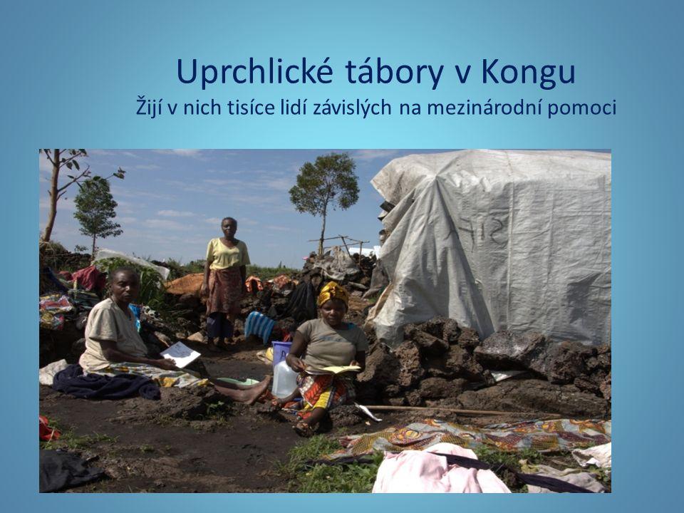 Uprchlické tábory v Kongu Žijí v nich tisíce lidí závislých na mezinárodní pomoci
