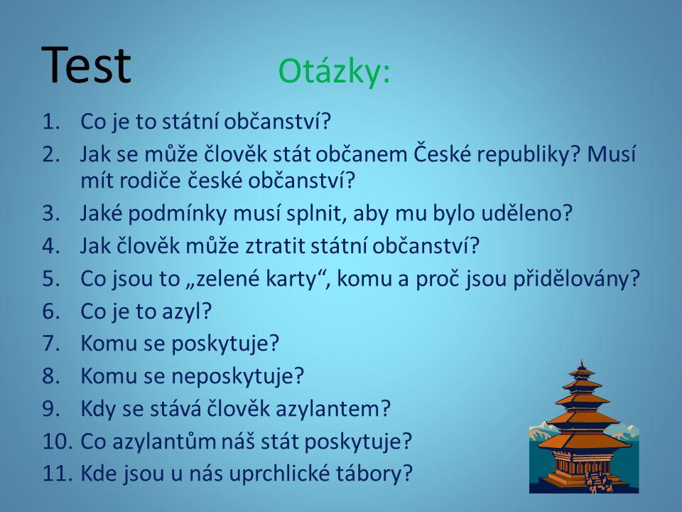 Test Otázky: 1.Co je to státní občanství. 2.Jak se může člověk stát občanem České republiky.