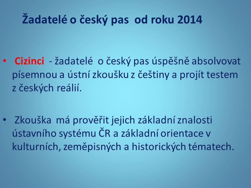 Žadatelé o český pas od roku 2014 Cizinci - žadatelé o český pas úspěšně absolvovat písemnou a ústní zkoušku z češtiny a projít testem z českých reálií.