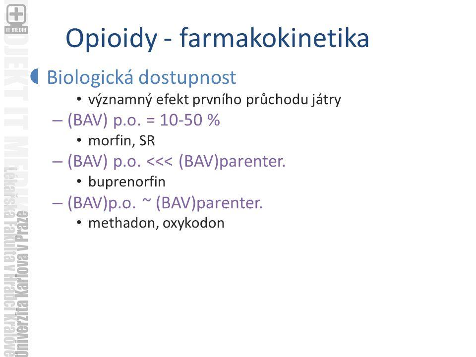 Opioidy - farmakokinetika  Biologická dostupnost významný efekt prvního průchodu játry – (BAV) p.o.