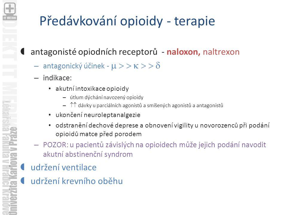 Předávkování opioidy - terapie  antagonisté opiodních receptorů - naloxon, naltrexon – antagonický účinek -        – indikace: akutní intoxikace opioidy – útlum dýchání navozený opioidy –  dávky u parciálních agonistů a smíšených agonistů a antagonistů ukončení neuroleptanalgezie odstranění dechové deprese a obnovení vigility u novorozenců při podání opioidů matce před porodem – POZOR: u pacientů závislých na opioidech může jejich podání navodit akutní abstinenční syndrom  udržení ventilace  udržení krevního oběhu