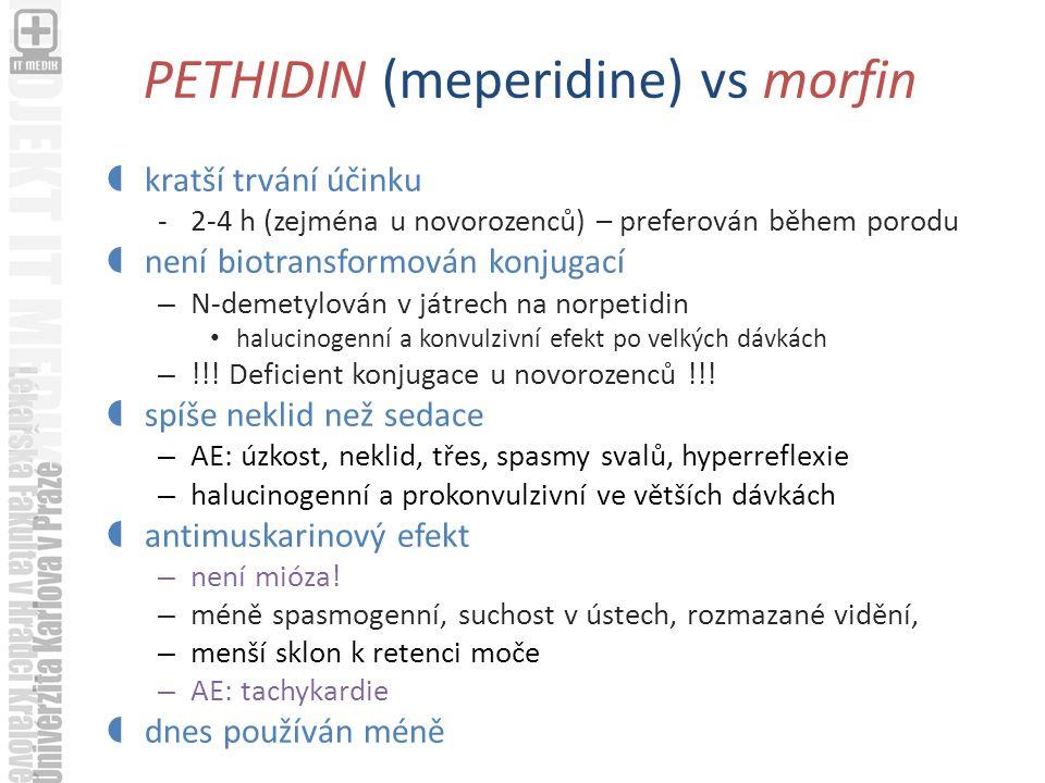 PETHIDIN (meperidine) vs morfin  kratší trvání účinku -2-4 h (zejména u novorozenců) – preferován během porodu  není biotransformován konjugací – N-demetylován v játrech na norpetidin halucinogenní a konvulzivní efekt po velkých dávkách – !!.