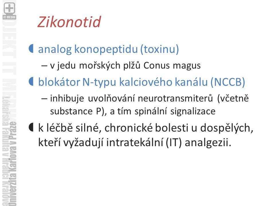 Zikonotid  analog konopeptidu (toxinu) – v jedu mořských plžů Conus magus  blokátor N-typu kalciového kanálu (NCCB) – inhibuje uvolňování neurotransmiterů (včetně substance P), a tím spinální signalizace  k léčbě silné, chronické bolesti u dospělých, kteří vyžadují intratekální (IT) analgezii.