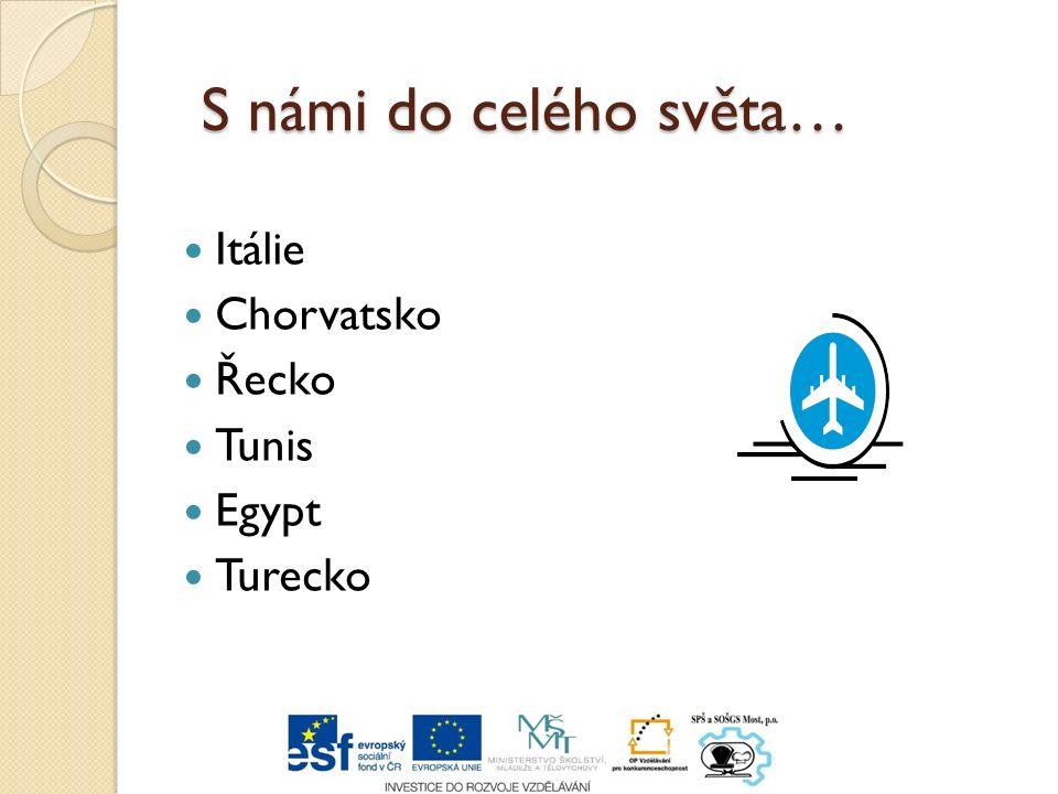 S námi do celého světa… Itálie Chorvatsko Řecko Tunis Egypt Turecko