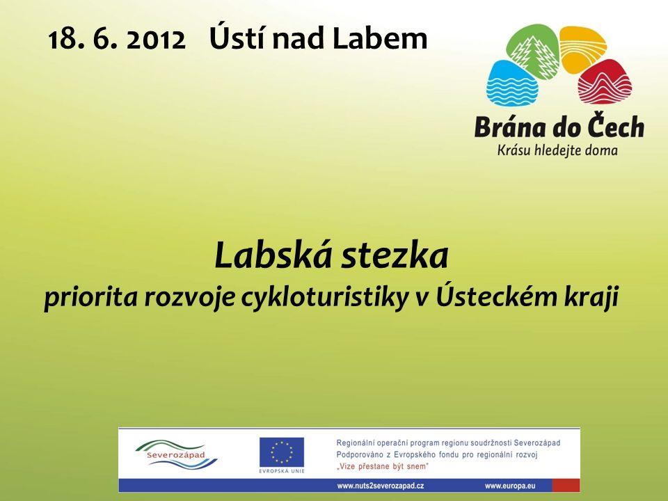 Labská stezka priorita rozvoje cykloturistiky v Ústeckém kraji 18. 6. 2012 Ústí nad Labem