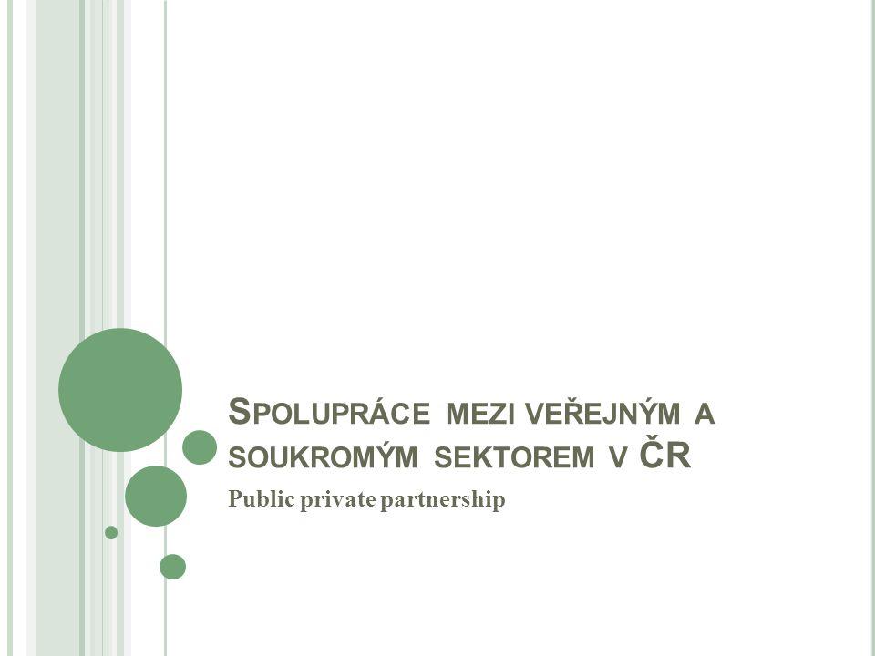 S POLUPRÁCE MEZI VEŘEJNÝM A SOUKROMÝM SEKTOREM V ČR Public private partnership