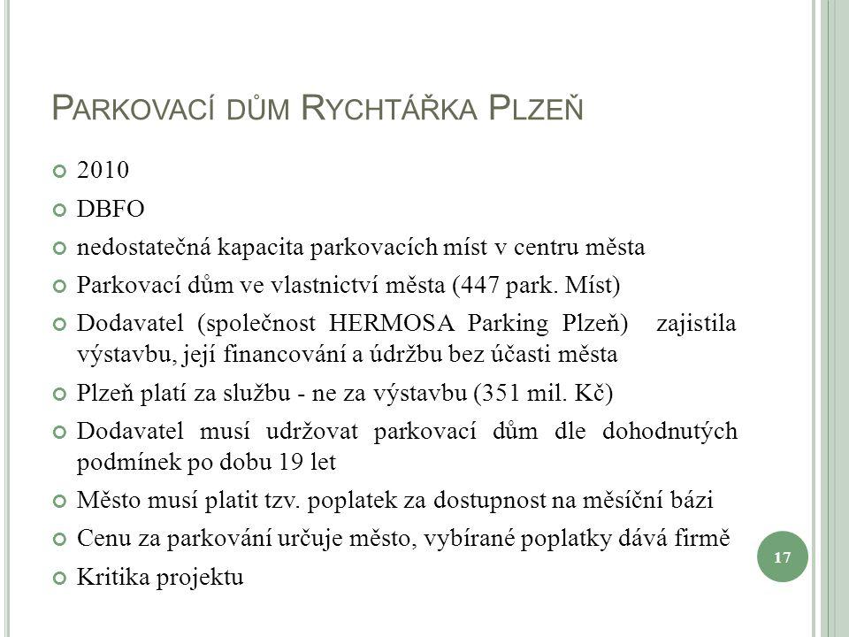 P ARKOVACÍ DŮM R YCHTÁŘKA P LZEŇ 2010 DBFO nedostatečná kapacita parkovacích míst v centru města Parkovací dům ve vlastnictví města (447 park. Míst) D
