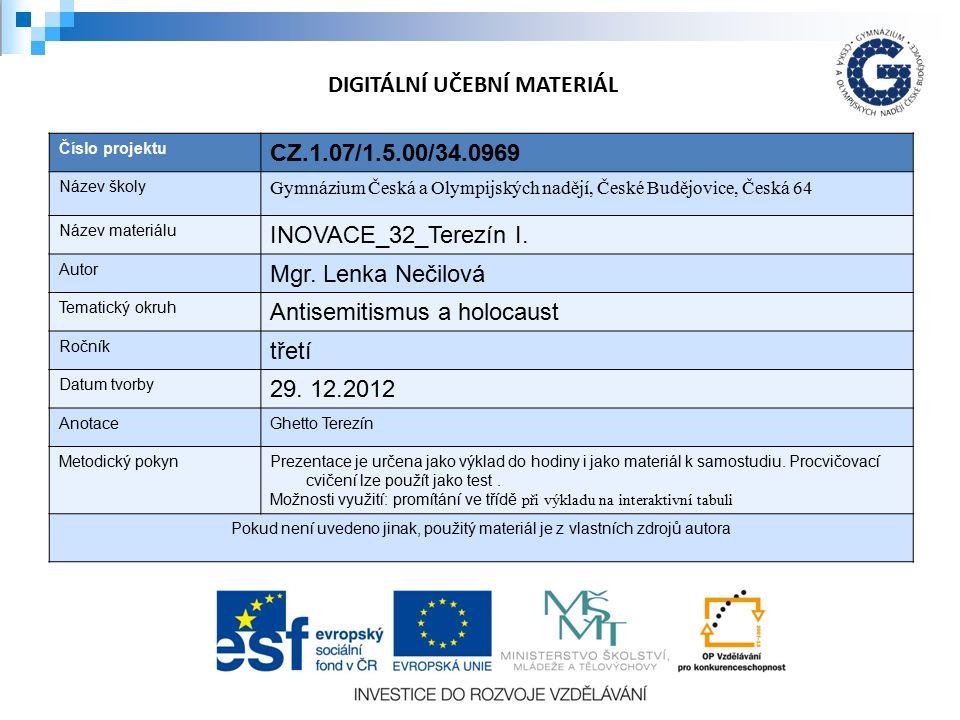 Číslo projektu CZ.1.07/1.5.00/34.0969 Název školy Gymnázium Česká a Olympijských nadějí, České Budějovice, Česká 64 Název materiálu INOVACE_32_Terezín I.