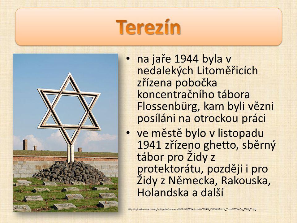 na jaře 1944 byla v nedalekých Litoměřicích zřízena pobočka koncentračního tábora Flossenbürg, kam byli vězni posíláni na otrockou práci ve městě bylo v listopadu 1941 zřízeno ghetto, sběrný tábor pro Židy z protektorátu, později i pro Židy z Německa, Rakouska, Holandska a další http://upload.wikimedia.org/wikipedia/commons/1/12/N%C3%A1rodn%C3%AD_h%C5%99bitov_Terez%C3%ADn_2009_09.jpg