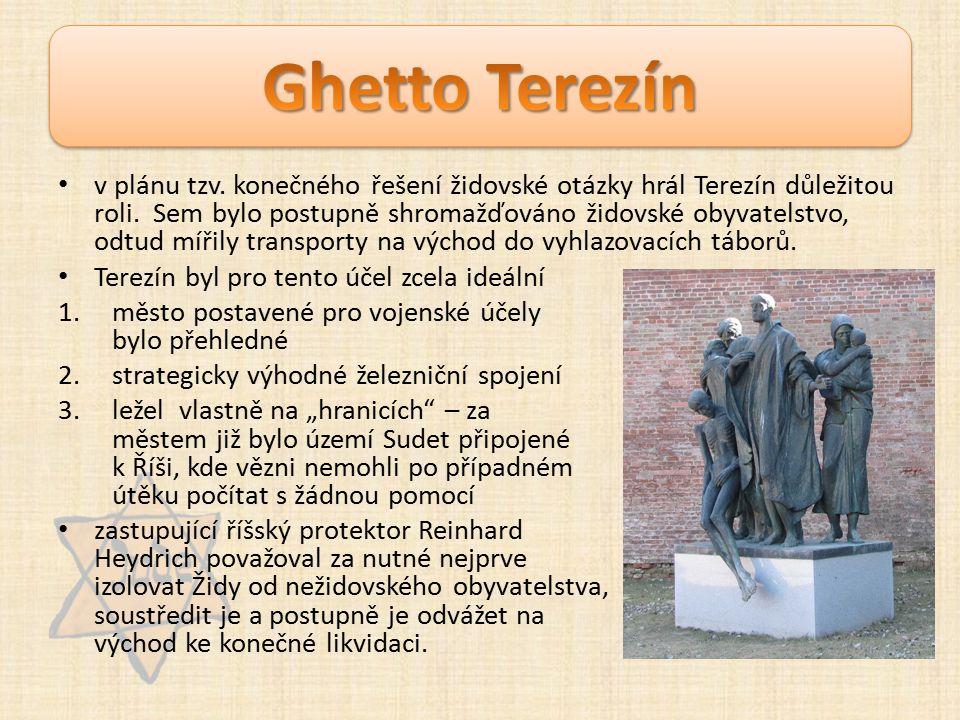 """lednu 1942 - na konferenci ve Wannsee bylo rozhodnuto o zvláštním postavení terezínského ghetta Terezín měl být """"starobním ghettem - měli sem být internováni lidé staří (často váleční vysloužilci z 1."""