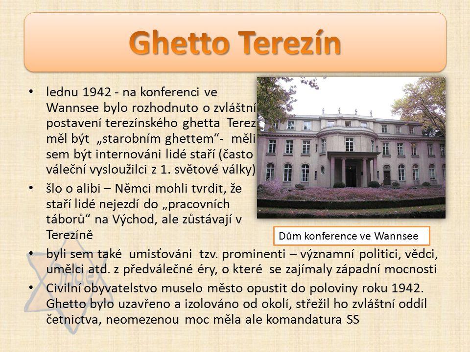 """lednu 1942 - na konferenci ve Wannsee bylo rozhodnuto o zvláštním postavení terezínského ghetta Terezín měl být """"starobním ghettem""""- měli sem být inte"""