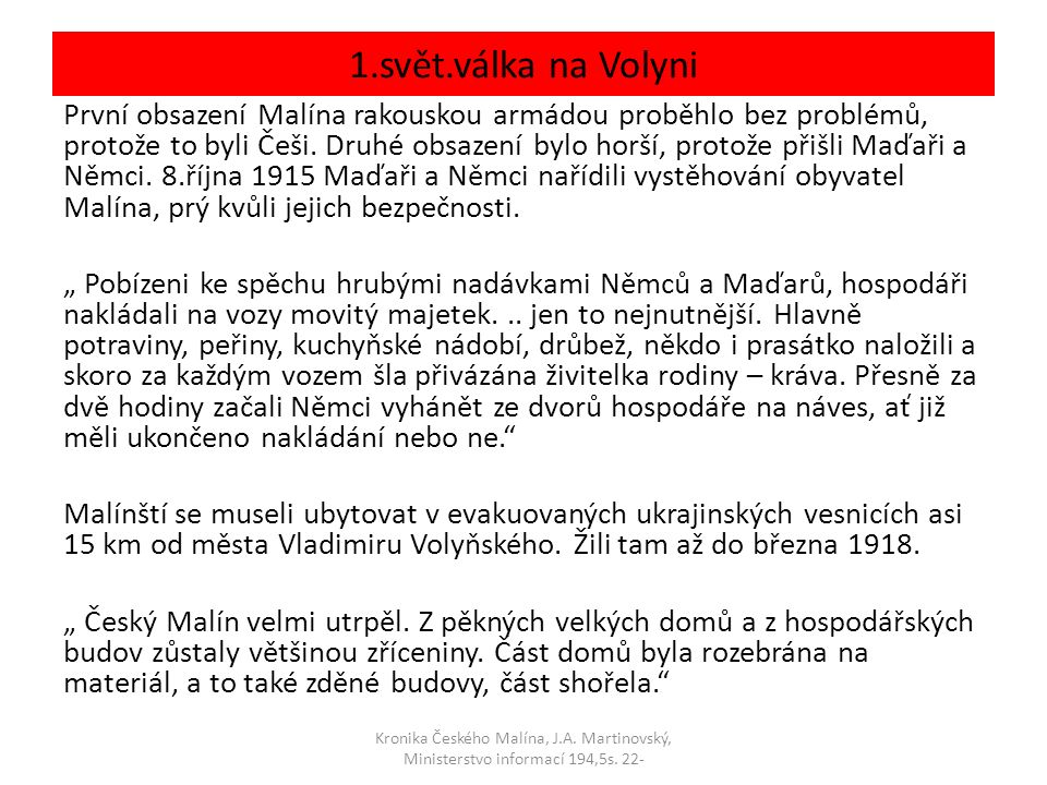 1.svět.válka na Volyni První obsazení Malína rakouskou armádou proběhlo bez problémů, protože to byli Češi.