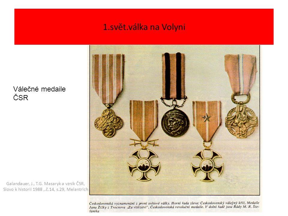 1.svět.válka na Volyni Válečné medaile ČSR Galandauer, J., T.G.
