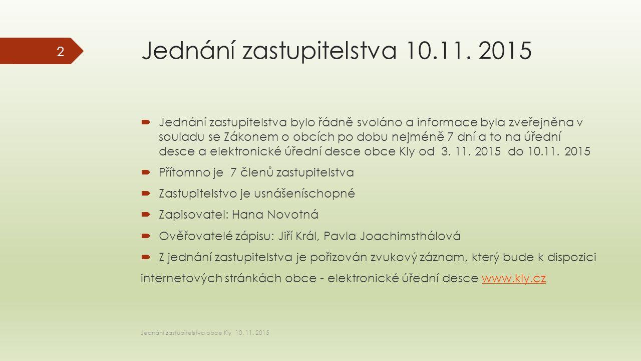 Jednání zastupitelstva 10.11. 2015  Jednání zastupitelstva bylo řádně svoláno a informace byla zveřejněna v souladu se Zákonem o obcích po dobu nejmé