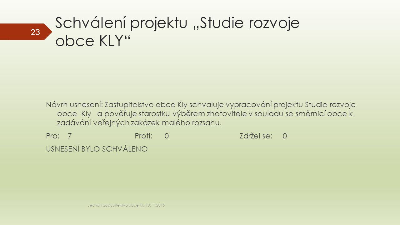 """Schválení projektu """"Studie rozvoje obce KLY"""" Návrh usnesení: Zastupitelstvo obce Kly schvaluje vypracování projektu Studie rozvoje obce Kly a pověřuje"""