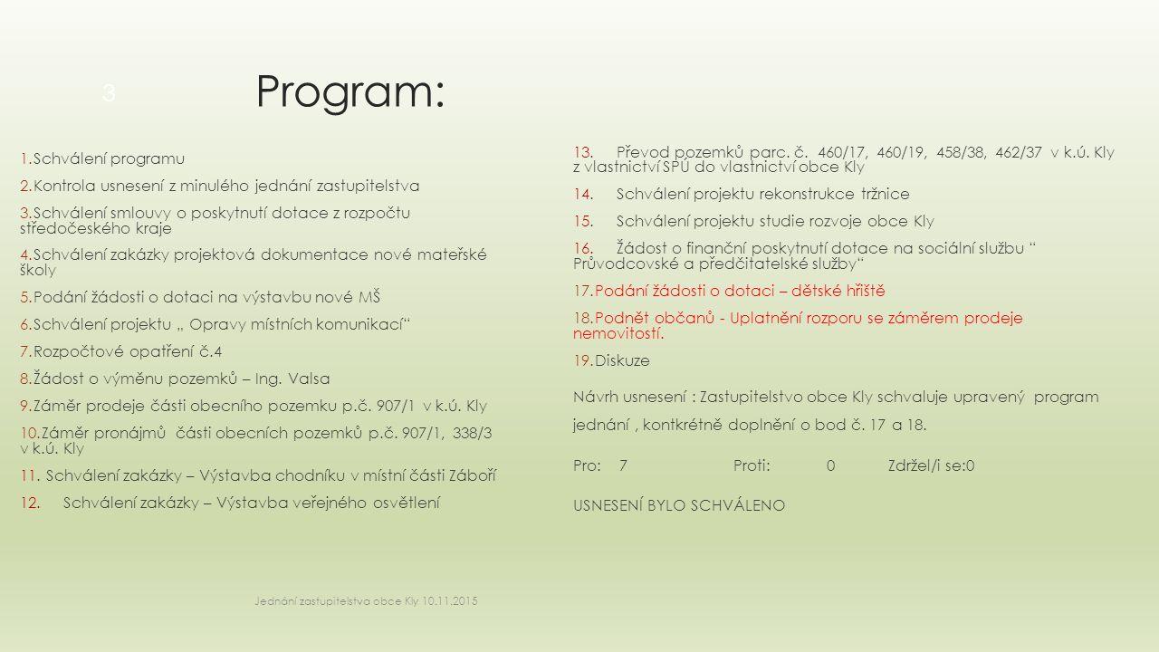 Program: 1.Schválení programu 2.Kontrola usnesení z minulého jednání zastupitelstva 3.Schválení smlouvy o poskytnutí dotace z rozpočtu středočeského k