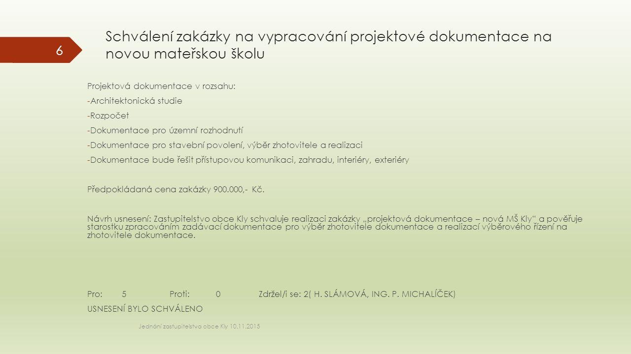 Jednání zastupitelstva obce Kly 10.11.2015 6 Schválení zakázky na vypracování projektové dokumentace na novou mateřskou školu Projektová dokumentace v