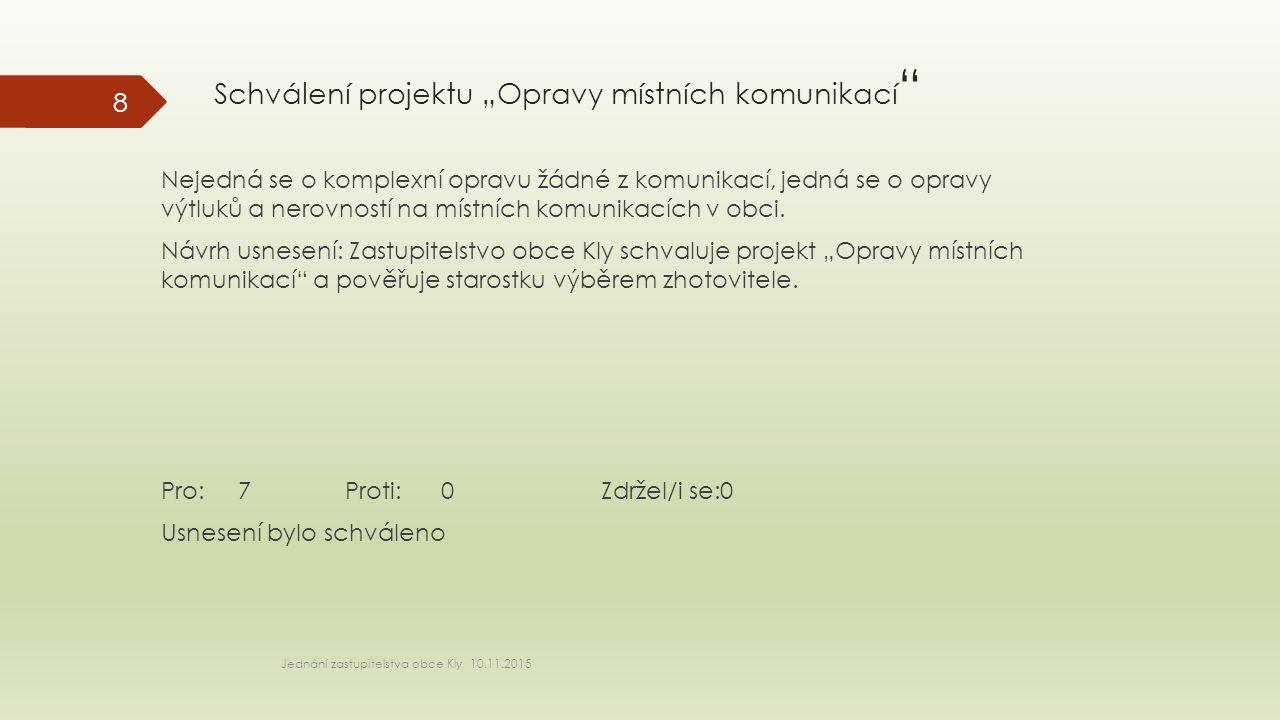 """Schválení projektu """"Opravy místních komunikací """" Jednání zastupitelstva obce Kly 10.11.2015 8 Nejedná se o komplexní opravu žádné z komunikací, jedná"""