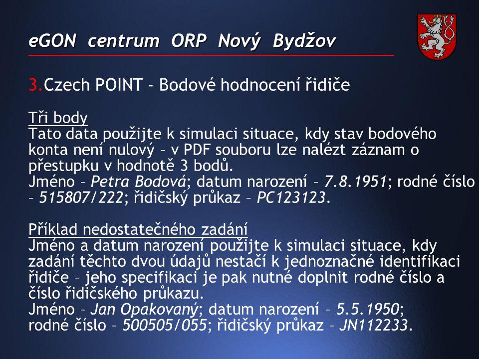 eGON centrum ORP Nový Bydžov 3.Czech POINT - Bodové hodnocení řidiče Tři body Tato data použijte k simulaci situace, kdy stav bodového konta není nulový – v PDF souboru lze nalézt záznam o přestupku v hodnotě 3 bodů.