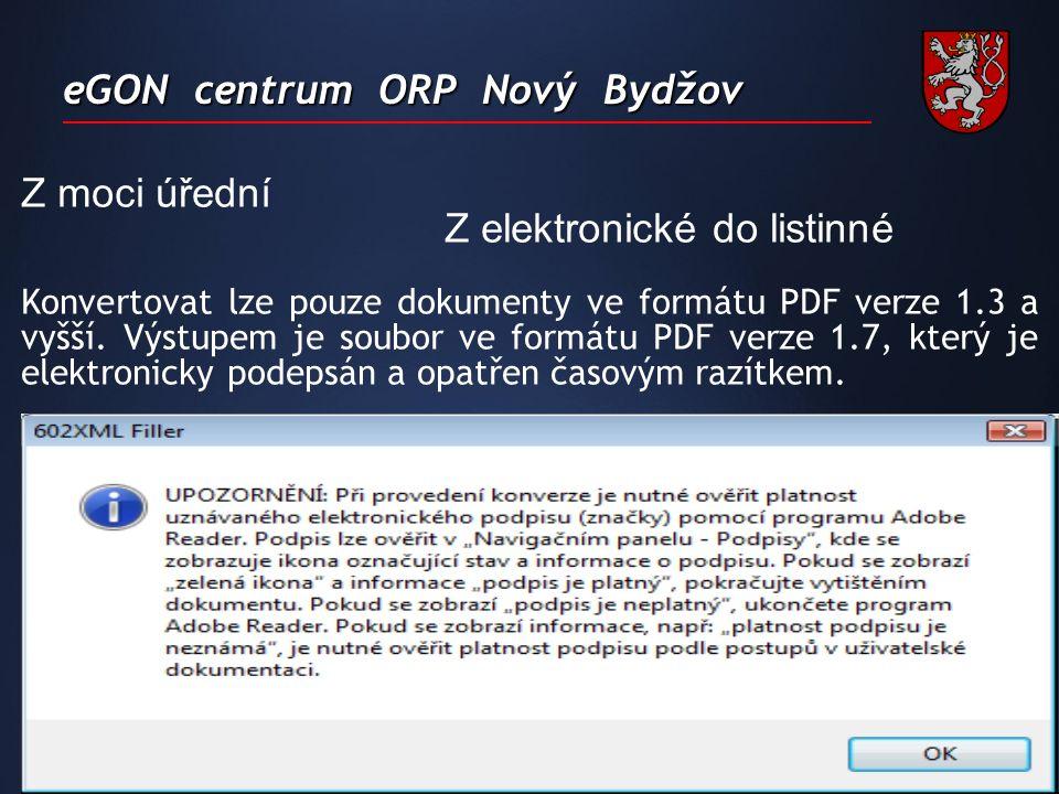 eGON centrum ORP Nový Bydžov Z moci úřední Z elektronické do listinné Konvertovat lze pouze dokumenty ve formátu PDF verze 1.3 a vyšší.