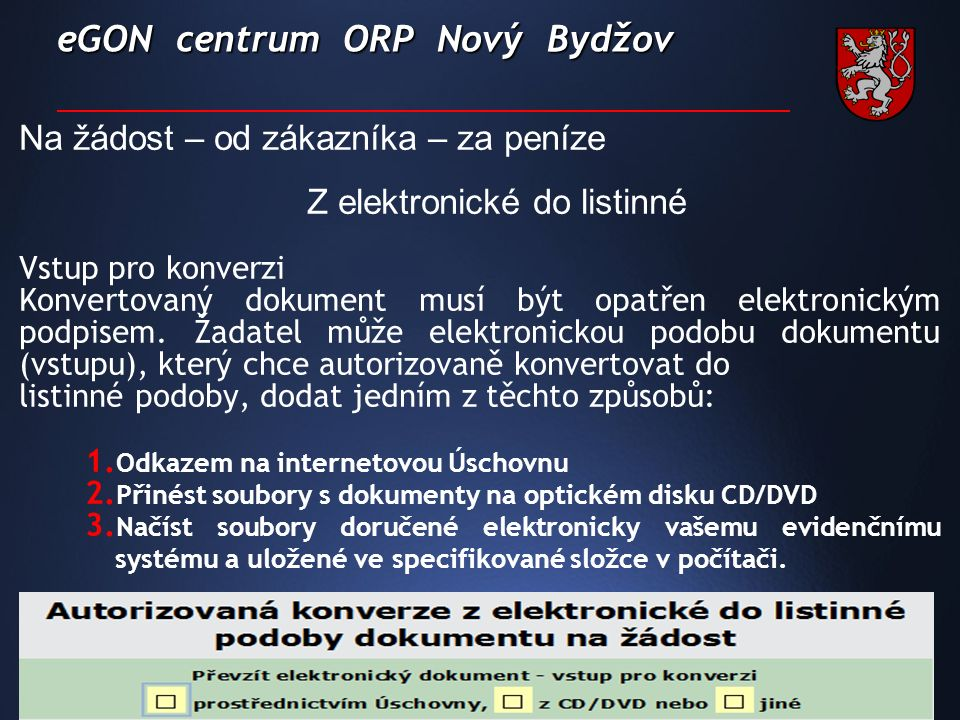 eGON centrum ORP Nový Bydžov Na žádost – od zákazníka – za peníze Z elektronické do listinné Vstup pro konverzi Konvertovaný dokument musí být opatřen elektronickým podpisem.