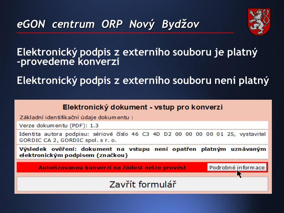 eGON centrum ORP Nový Bydžov Elektronický podpis z externího souboru je platný -provedeme konverzi Elektronický podpis z externího souboru není platný
