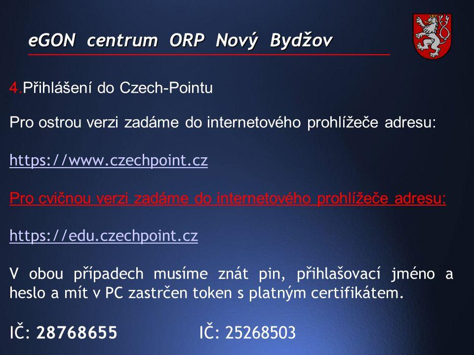 eGON centrum ORP Nový Bydžov 4.Přihlášení do Czech-Pointu Pro ostrou verzi zadáme do internetového prohlížeče adresu: https://www.czechpoint.cz Pro cvičnou verzi zadáme do internetového prohlížeče adresu: https://edu.czechpoint.cz V obou případech musíme znát pin, přihlašovací jméno a heslo a mít v PC zastrčen token s platným certifikátem.