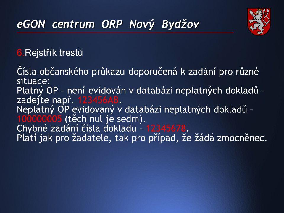 eGON centrum ORP Nový Bydžov 6.Rejstřík trestů Čísla občanského průkazu doporučená k zadání pro různé situace: Platný OP – není evidován v databázi neplatných dokladů – zadejte např.