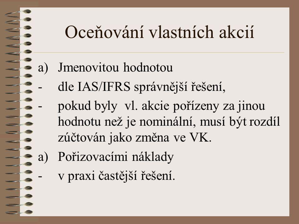 Oceňování vlastních akcií a)Jmenovitou hodnotou -dle IAS/IFRS správnější řešení, -pokud byly vl.