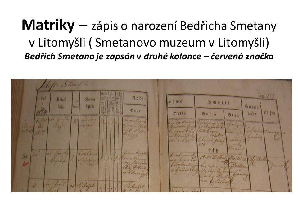 Matriky – zápis o narození Bedřicha Smetany v Litomyšli ( Smetanovo muzeum v Litomyšli) Bedřich Smetana je zapsán v druhé kolonce – červená značka