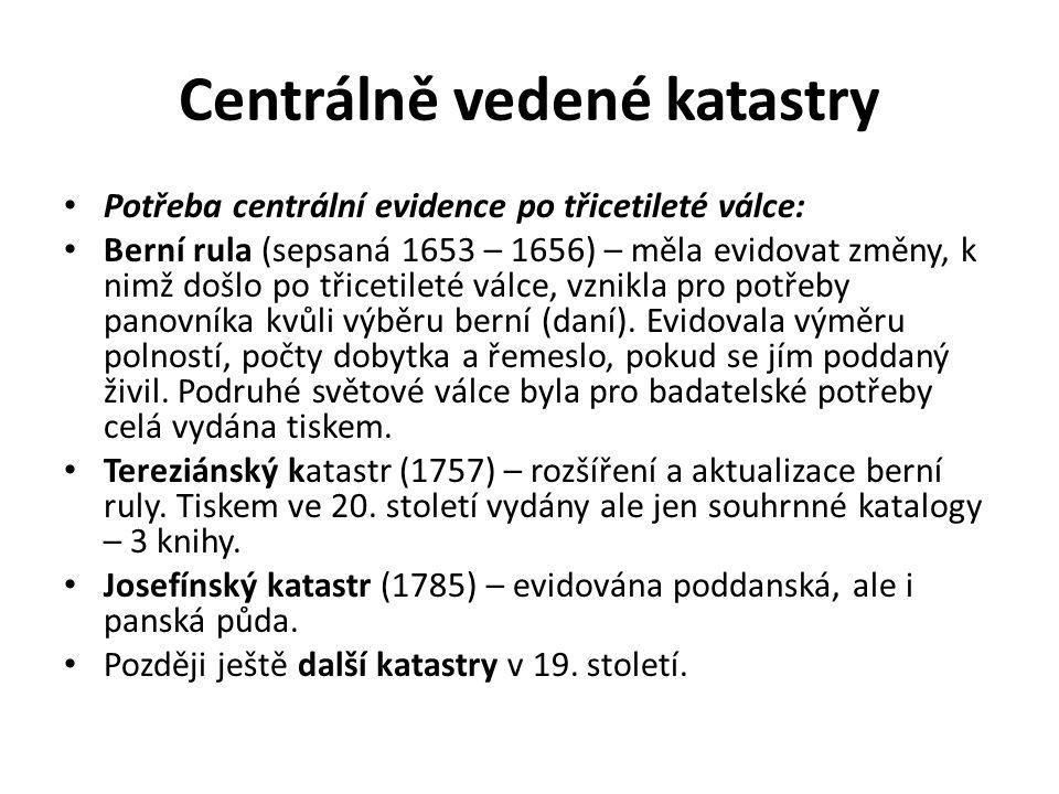 Centrálně vedené katastry Potřeba centrální evidence po třicetileté válce: Berní rula (sepsaná 1653 – 1656) – měla evidovat změny, k nimž došlo po tři