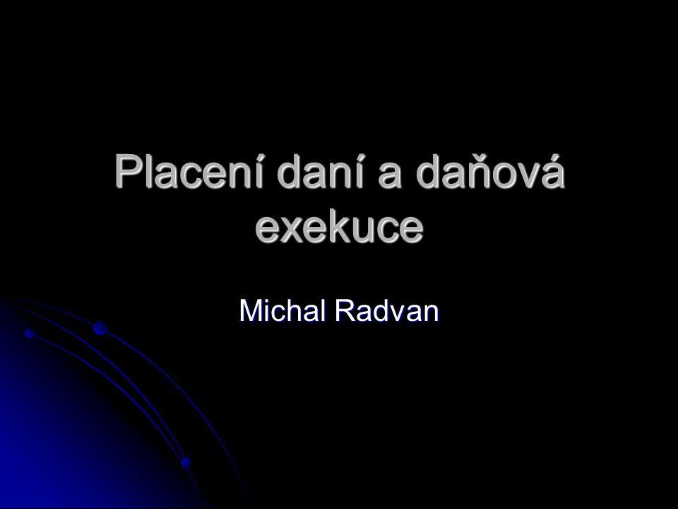 Placení daní a daňová exekuce Michal Radvan