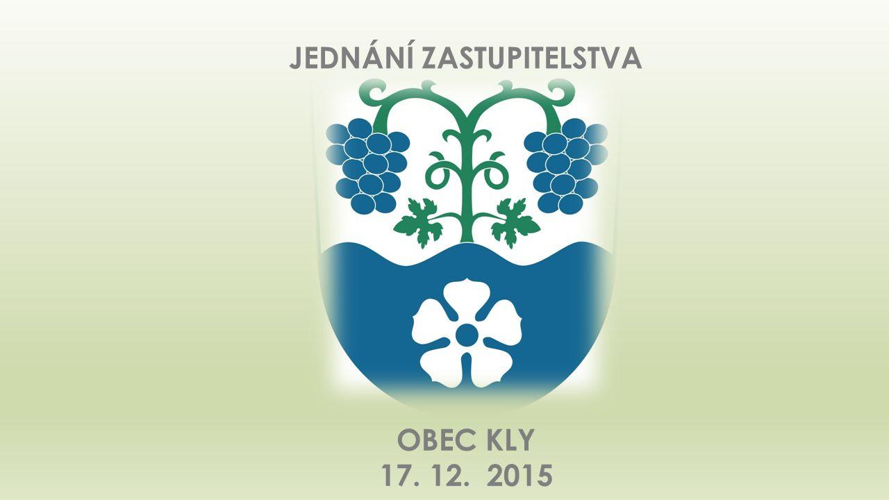 JEDNÁNÍ ZASTUPITELSTVA OBEC KLY 17. 12. 2015