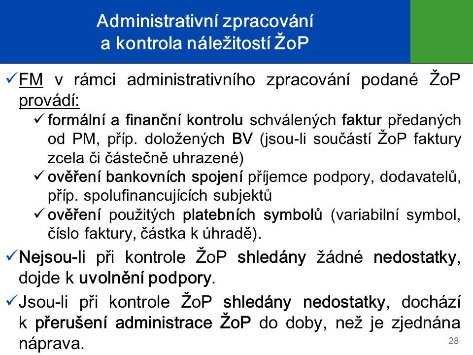 Administrativní zpracování a kontrola náležitostí ŽoP FM v rámci administrativního zpracování podané ŽoP provádí: formální a finanční kontrolu schválených faktur předaných od PM, příp.