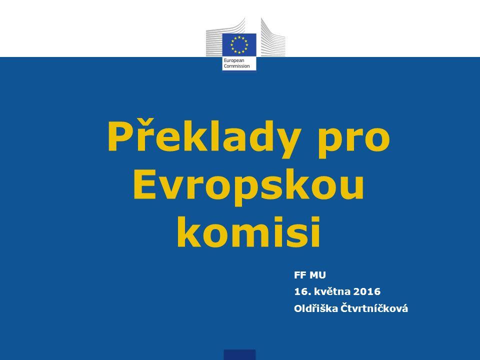 Překlady pro Evropskou komisi FF MU 16. května 2016 Oldřiška Čtvrtníčková