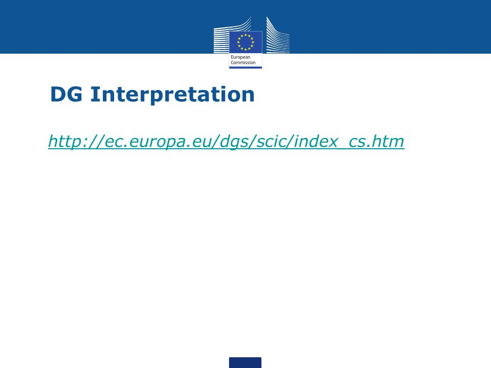 DG Interpretation http://ec.europa.eu/dgs/scic/index_cs.htm
