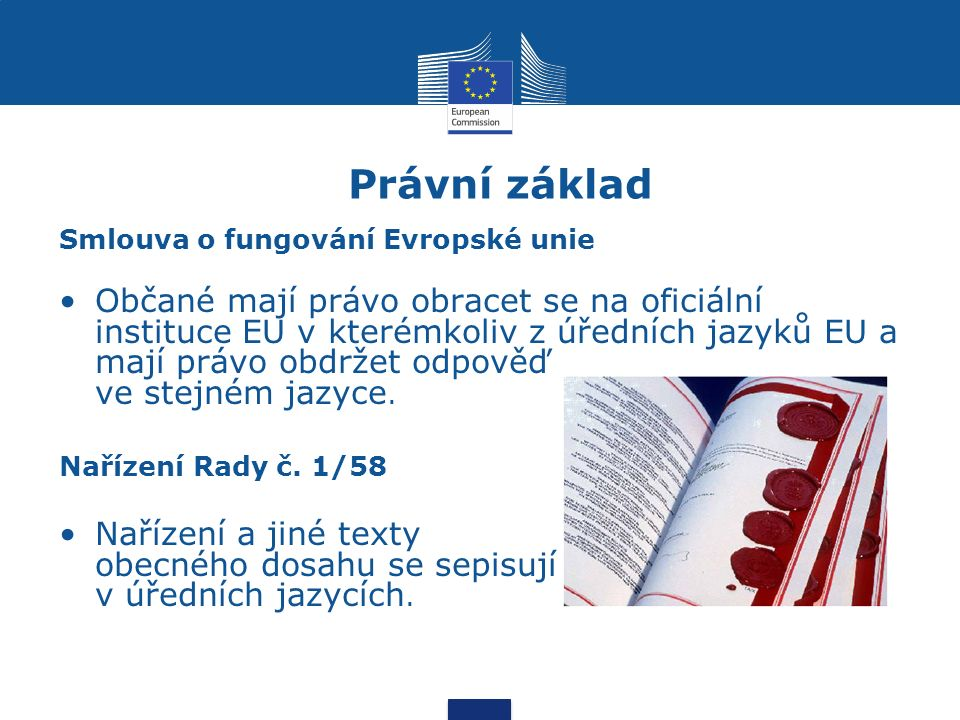 Pravidla pro jednotnou úpravu dokumentů (Interinstitutional Style Guide) http://publications.europa.eu/code/cs/cs-000500.htm pravidla společná pro všechny instituce EU, zejména pro právní předpisy pravidelně aktualizována a rozšiřována uplatnění těchto pravidel v překladu je jedním ze základních požadavků na kvalitu