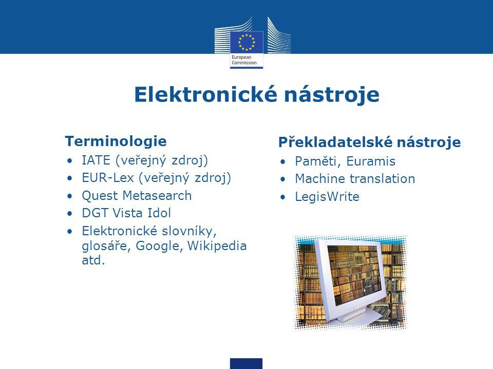 Elektronické nástroje Terminologie IATE (veřejný zdroj) EUR-Lex (veřejný zdroj) Quest Metasearch DGT Vista Idol Elektronické slovníky, glosáře, Google, Wikipedia atd.