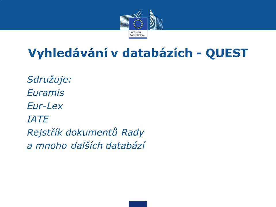 Vyhledávání v databázích - QUEST Sdružuje: Euramis Eur-Lex IATE Rejstřík dokumentů Rady a mnoho dalších databází