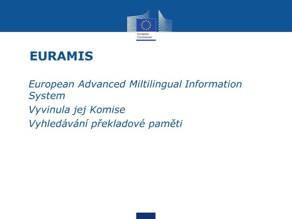 EURAMIS European Advanced Miltilingual Information System Vyvinula jej Komise Vyhledávání překladové paměti