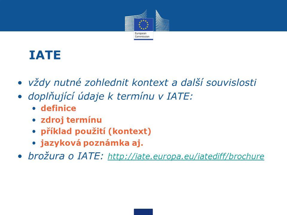 IATE vždy nutné zohlednit kontext a další souvislosti doplňující údaje k termínu v IATE: definice zdroj termínu příklad použití (kontext) jazyková poznámka aj.