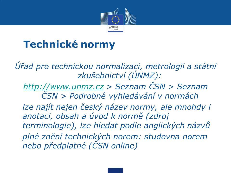 Technické normy Úřad pro technickou normalizaci, metrologii a státní zkušebnictví (ÚNMZ): http://www.unmz.czhttp://www.unmz.cz > Seznam ČSN > Seznam ČSN > Podrobné vyhledávání v normách lze najít nejen český název normy, ale mnohdy i anotaci, obsah a úvod k normě (zdroj terminologie), lze hledat podle anglických názvů plné znění technických norem: studovna norem nebo předplatné (ČSN online)